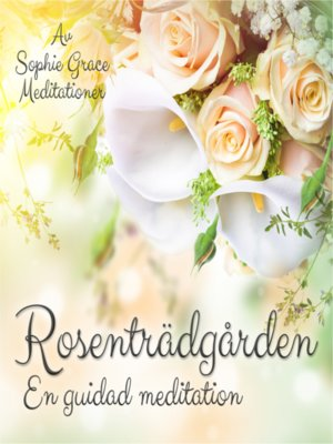 cover image of Rosenträdgården – En guidad meditation