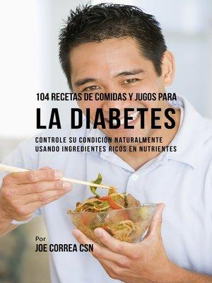 cover image of 104 Recetas de Comidas y Jugos Para la Diabetes