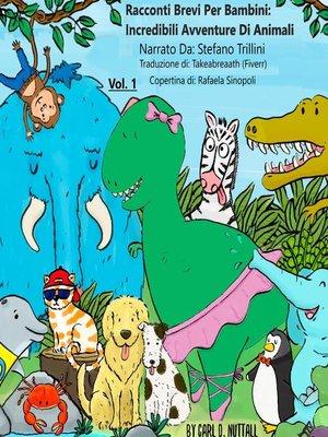 cover image of Incredibili Avventure Di Animali--Volume1