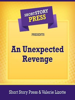 cover image of Short Story Press Presents an Unexpected Revenge