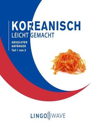 cover image of Koreanisch Leicht Gemacht--Absoluter Anfänger--Teil 1 von 3