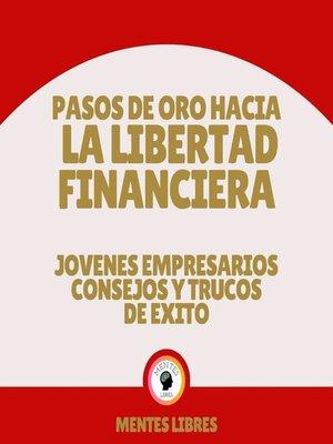 cover image of Pasos de oro Hacia la Libertad Financiera--Jovenes Empresarios Consejos y Trucos de Éxito