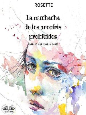 cover image of La Muchacha De Los Arcoíris Prohibidos