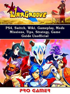cover image of Wargroove Game, Switch, Tips, Wiki, Walkthrough, PS4, Achievements, Characters, Units, Download, Jokes, Guide Unofficial