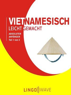 cover image of Vietnamesisch Leicht Gemacht--Absoluter Anfänger--Teil 1 von 3