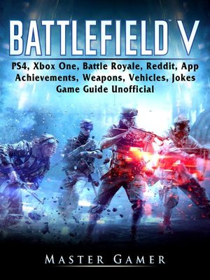 cover image of Battlefield V, PS4, Xbox One, Battle Royale, Reddit, App, Achievements, Weapons, Vehicles, Jokes, Game Guide Unofficial