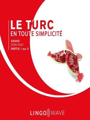 cover image of Le turc en toute simplicité--Grand débutant--Partie 1 sur 3