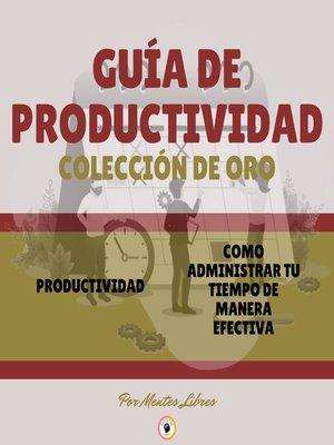 cover image of Productividad--como Administrar Tu Tiempo De Manera Efectiva (2 Libros)