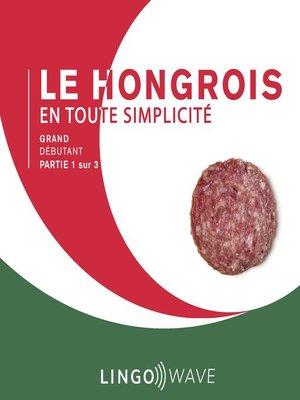 cover image of Le hongrois en toute simplicité--Grand débutant--Partie 1 sur 3