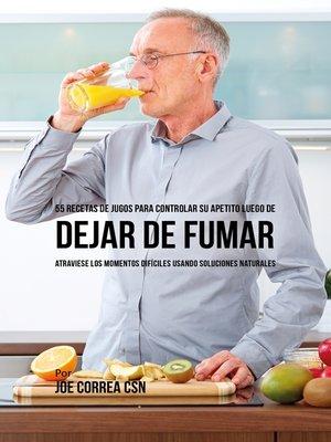 cover image of 55 Recetas de Jugos Para Controlar su Apetito Luego de Dejar de Fumar