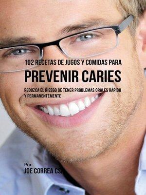 cover image of 102 Recetas de Jugos y Comidas Para Prevenir Caries