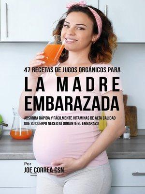cover image of 47 Recetas de Jugos Orgánicos Para la Madre Embarazada