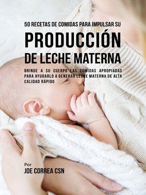 cover image of 50 Recetas De Comidas Para Impulsar Su Producción De Leche Materna