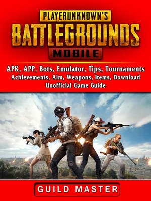 cover image of PUBG Mobile, APK, APP, Bots, Emulator, Tips, Tournaments, Achievements, Aim, Weapons, Items, Download, Unofficial  Game Guide