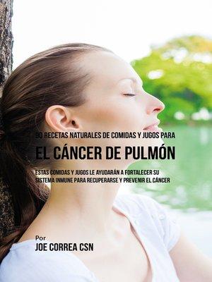 cover image of 90 Recetas Naturales de Comidas y Jugos Para el Cáncer de Pulmón