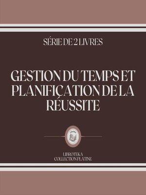 cover image of GESTION DU TEMPS ET PLANIFICATION DE LA RÉUSSITE (SÉRIE DE 2 LIVRES)