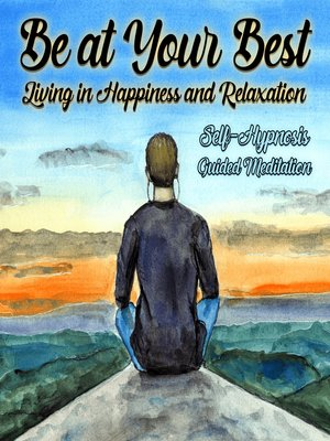 cover image of Be Your Best, Living in Happiness and Relaxation