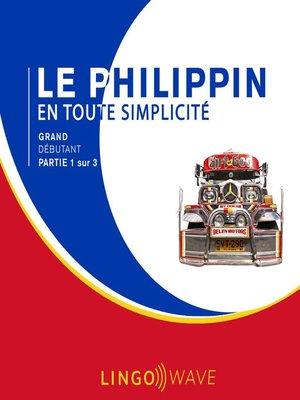cover image of Le philippin en toute simplicité--Grand débutant--Partie 1 sur 3