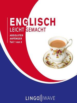 cover image of Englisch Leicht Gemacht--Absoluter Anfänger--Teil 1 von 3