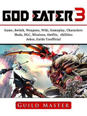 cover image of God Eater 3 Game, Weapons, Wiki, Characters, Outfits, DLC, PS4, Tips, Walkthrough, Download, Jokes, Guide Unofficial