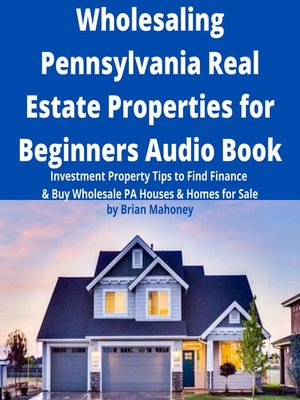 cover image of Wholesaling Pennsylvania Real Estate Properties for Beginners Audio Book