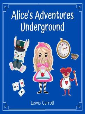 cover image of Alice's Adventures Underground