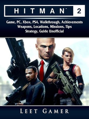 cover image of Hitman 2 Game, PC, Xbox, PS4, Walkthrough, Achievements, Weapons, Locations, Missions, Tips,  Strategy, Guide Unofficial