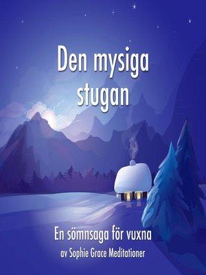 cover image of Den mysiga stugan. En sömnsaga för vuxna