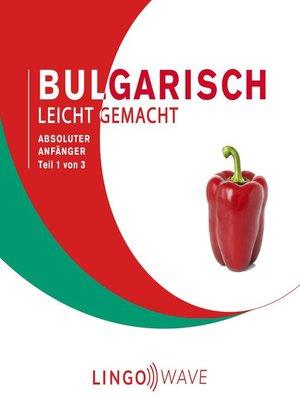 cover image of Bulgarisch Leicht Gemacht--Absoluter Anfänger--Teil 1 von 3