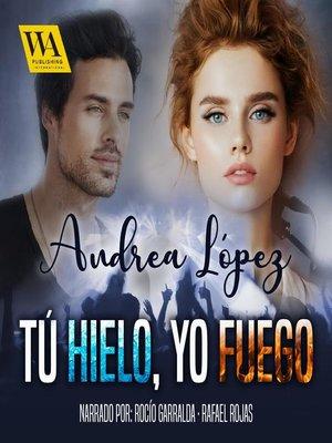 cover image of Tú hielo, Yo fuego