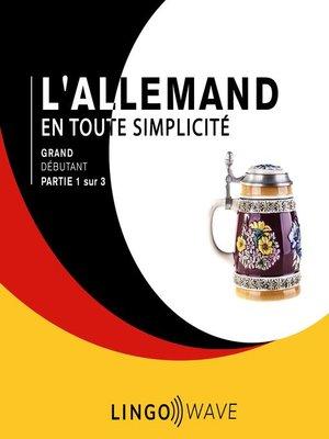cover image of L'allemand en toute simplicité--Grand débutant--Partie 1 sur 3