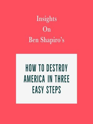 cover image of Insights on Ben Shapiro's How to Destroy America in Three Easy Steps