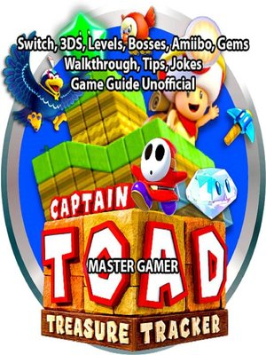 cover image of Captain Toad Treasure Tracker, Switch, 3DS, Levels, Bosses, Amiibo, Gems, Walkthrough, Tips, Jokes, Game Guide Unofficial