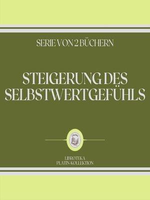 cover image of STEIGERUNG DES SELBSTWERTGEFÜHLS (SERIE VON 2 BÜCHERN)