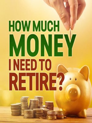 cover image of How Much Money I Need to Retire ?