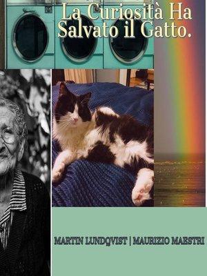 cover image of La Curiosità Ha Salvato il Gatto.