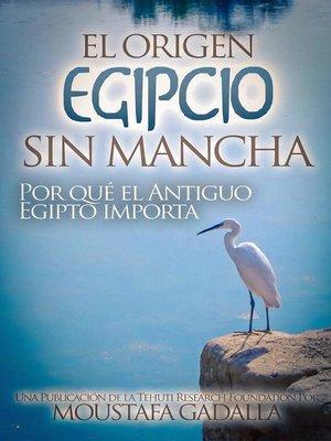cover image of El Origen Egipcio Sin Mancha