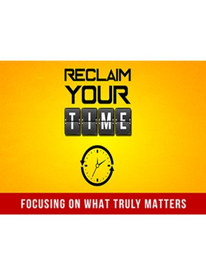 cover image of Reclaim Your Time--Learn How to Fast Track Reaching Any Goal with Peace and Ease
