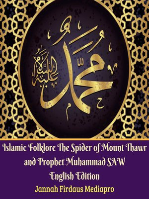 cover image of Islamic Folklore the Spider of Mount Thawr and Prophet Muhammad SAW English Edition