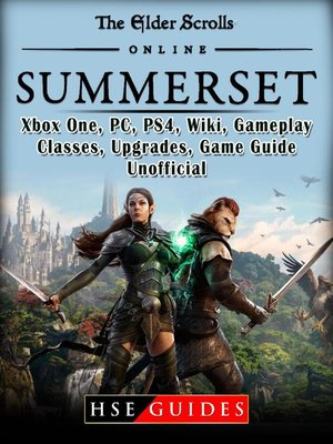 cover image of The Elder Scrolls Online Summerset, Xbox One, PC, PS4, Wiki, Gameplay, Classes, Upgrades, Game Guide Unofficial