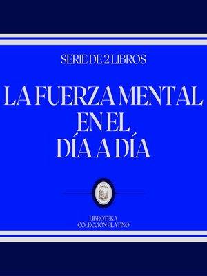 cover image of La Fuerza Mental en el Día a Día (Serie de 2 Libros)