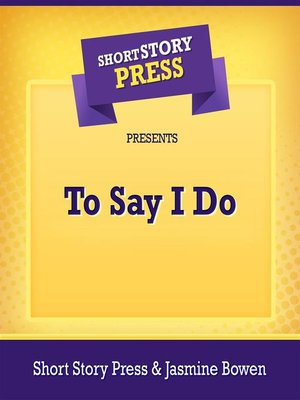 cover image of Short Story Press Presents to Say I Do