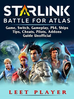 cover image of Starlink Battle For Atlas Game, Switch, Gameplay, PS4, Ships, Tips, Cheats, Pilots, Addons, Guide Unofficial