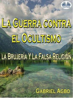 cover image of La Guerra Contra El Ocultismo, La Brujería Y La Falsa Religión