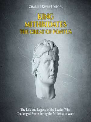 cover image of King Mithridates the Great of Pontus