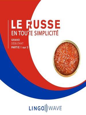 cover image of Le russe en toute simplicité--Grand débutant--Partie 1 sur 3
