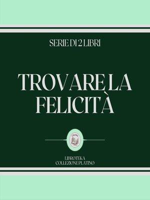 cover image of TROVARE LA FELICITÀ (SERIE DI 2 LIBRI)
