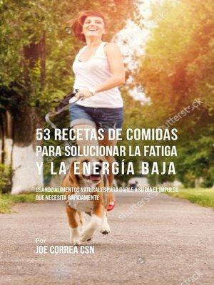 cover image of 53 Recetas De Comidas Para Solucionar La Fatiga y La Energía Baja
