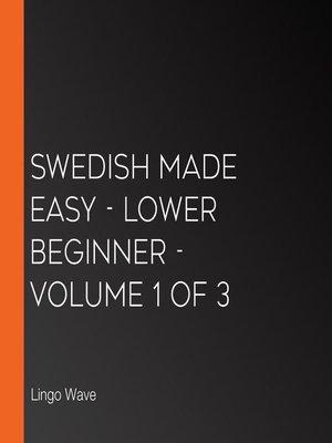 cover image of Swedish Made Easy, Lower Beginner, Volume 1 of 3