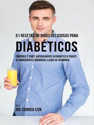 cover image of 51 Recetas de Jugos Deliciosos Para Diabéticos